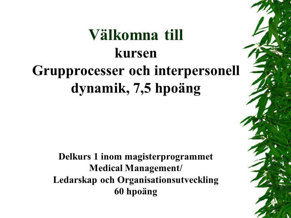 Välkomna till kursen Grupprocesser och interpersonell dynamik, 7,5 hpoäng Delkurs 1 inom magisterprogrammet Medical Management/ Ledarskap och Organisa