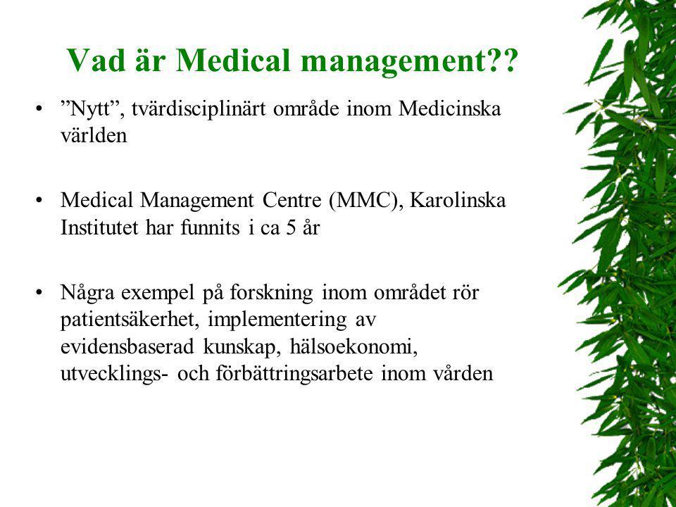 """Vad är Medical management?? """"Nytt"""", tvärdisciplinärt område inom Medicinska världen Medical Management Centre (MMC), Karolinska Institutet har funnits"""