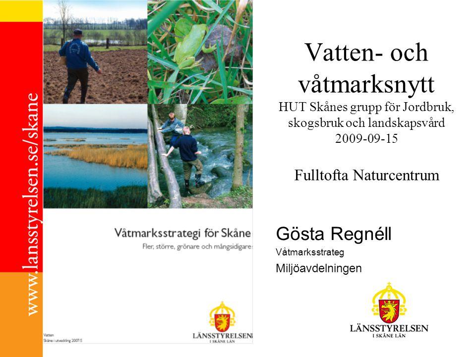 Vatten- och våtmarksnytt HUT Skånes grupp för Jordbruk, skogsbruk och landskapsvård 2009-09-15 Fulltofta Naturcentrum Gösta Regnéll Våtmarksstrateg Mi