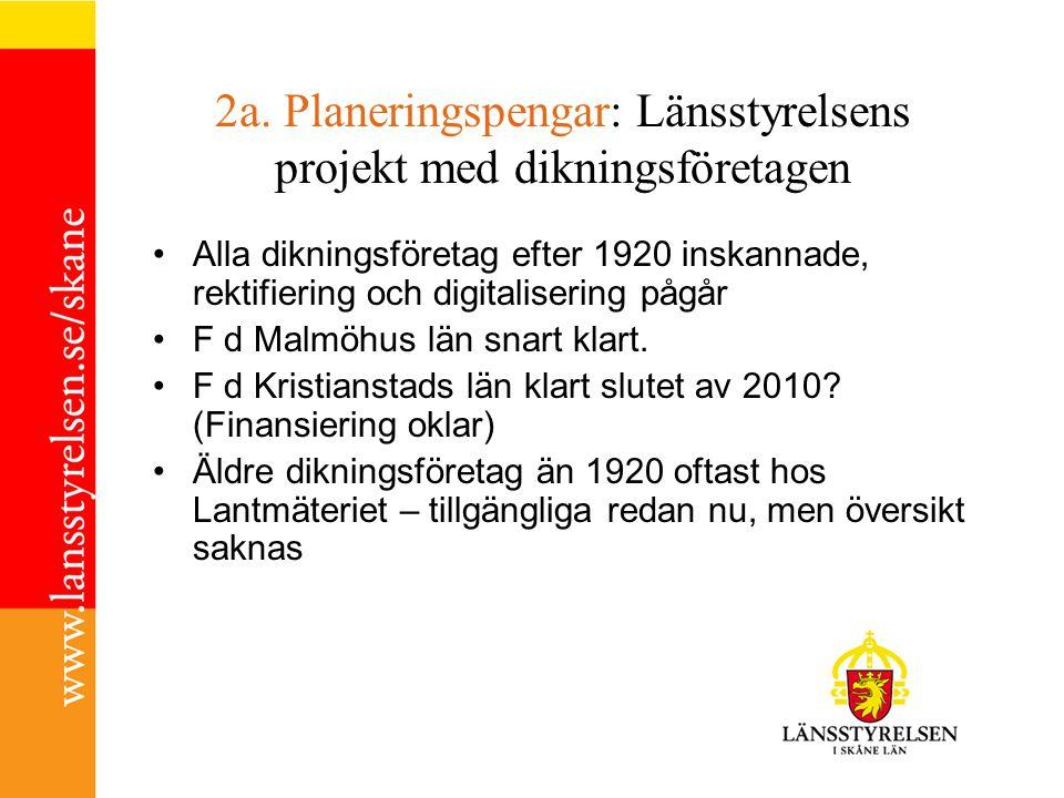 2a. Planeringspengar: Länsstyrelsens projekt med dikningsföretagen Alla dikningsföretag efter 1920 inskannade, rektifiering och digitalisering pågår F