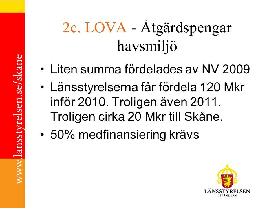 2c. LOVA - Åtgärdspengar havsmiljö Liten summa fördelades av NV 2009 Länsstyrelserna får fördela 120 Mkr inför 2010. Troligen även 2011. Troligen cirk
