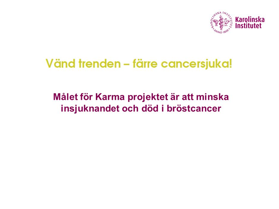 Målet för Karma projektet är att minska insjuknandet och död i bröstcancer