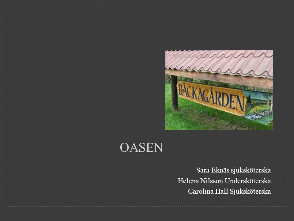 Sara Eknäs sjuksköterska Helena Nilsson Undersköterska Carolina Hall Sjuksköterska OASEN