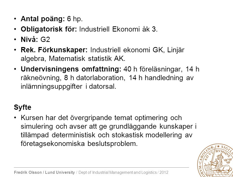 Fredrik Olsson / Lund University / Dept of Industrial Management and Logistics / 2012 Antal poäng: 6 hp.