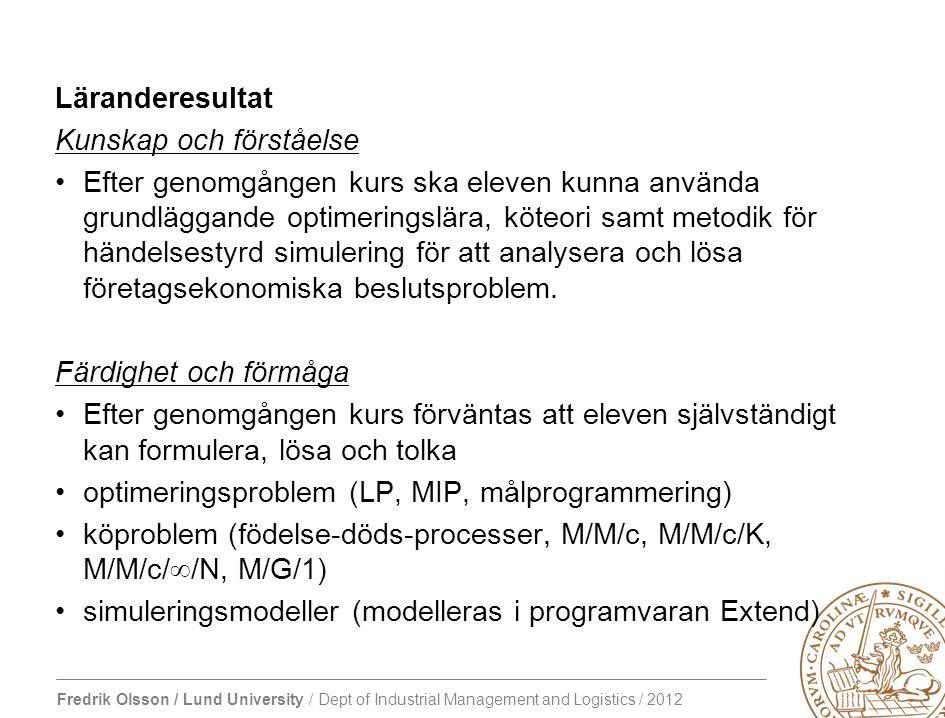 Fredrik Olsson / Lund University / Dept of Industrial Management and Logistics / 2012 Studenten förväntas också kunna använda etablerade facktermer och på ett tydligt sätt kommunicera problemformulering, lösning och tolkning av optimerings-, kö- och simuleringsmodeller.