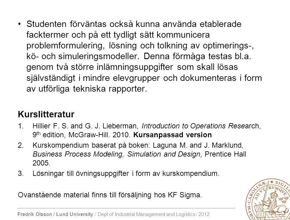 Fredrik Olsson / Lund University / Dept of Industrial Management and Logistics / 2012 Obligatoriska laborationer I kursen finns två datorlaborationer med obligatorisk närvaro.
