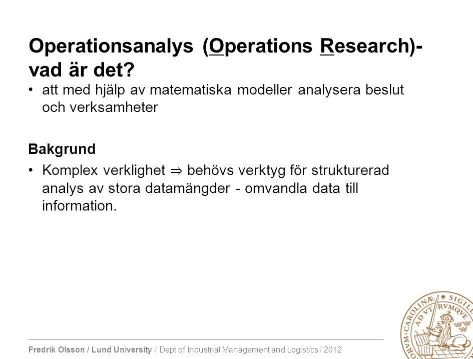 Fredrik Olsson / Lund University / Dept of Industrial Management and Logistics / 2012 Operationsanalys Historisk utveckling: OR som disciplin - genombrott under 2:a Världskriget.