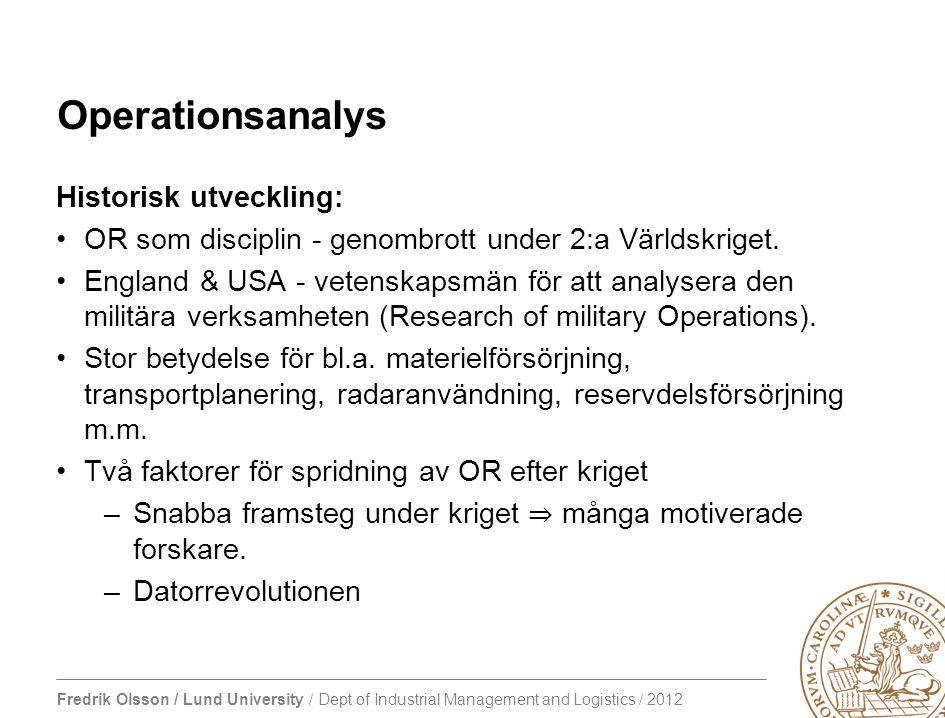 Fredrik Olsson / Lund University / Dept of Industrial Management and Logistics / 2012 OR-problemets karaktär Frågeställning - Hur skall olika aktiviteter genomföras och koordineras inom en organisation.