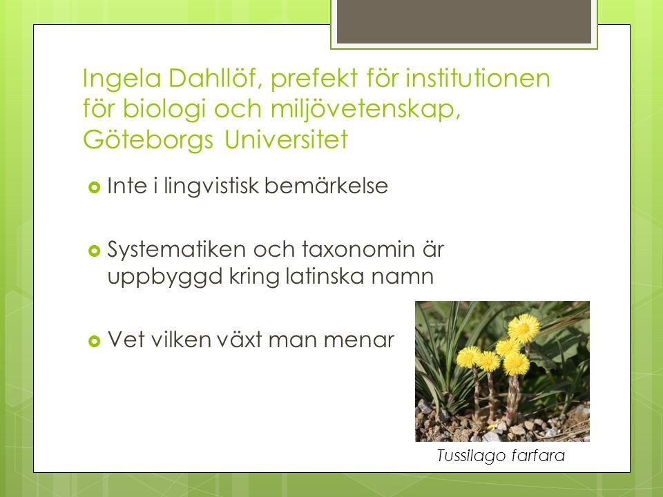 Ingela Dahllöf, prefekt för institutionen för biologi och miljövetenskap, Göteborgs Universitet  Inte i lingvistisk bemärkelse  Systematiken och tax