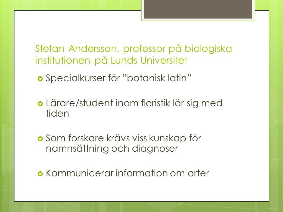 """Stefan Andersson, professor på biologiska institutionen på Lunds Universitet  Specialkurser för """"botanisk latin""""  Lärare/student inom floristik lär"""