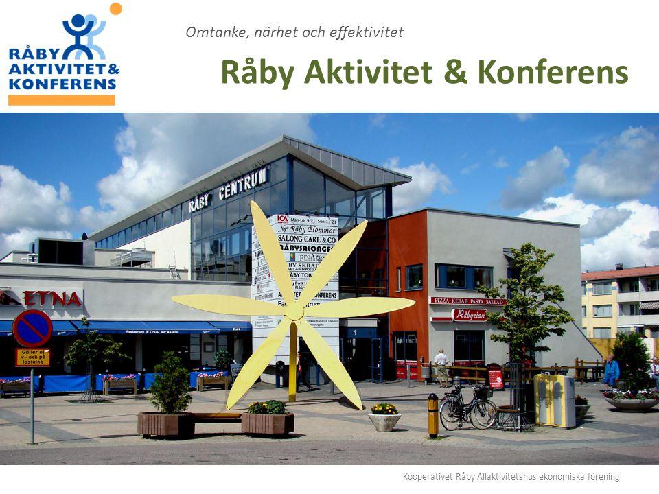 Kooperativet Råby Allaktivitetshus ekonomiska förening Omtanke, närhet och effektivitet Råby Aktivitet & Konferens