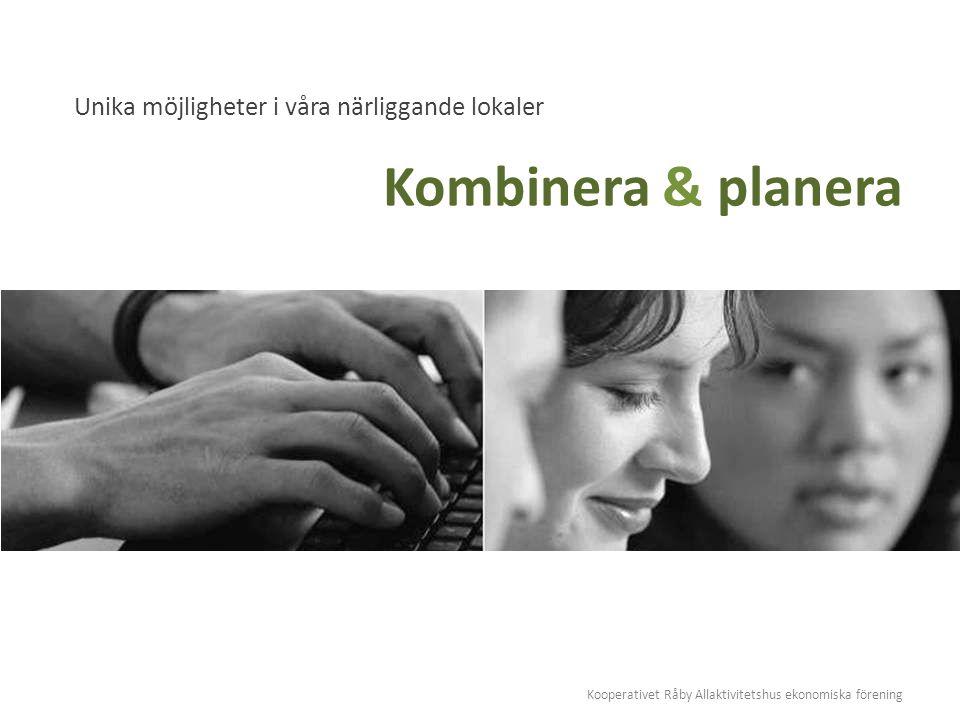 Kooperativet Råby Allaktivitetshus ekonomiska förening Kombinera & planera Unika möjligheter i våra närliggande lokaler