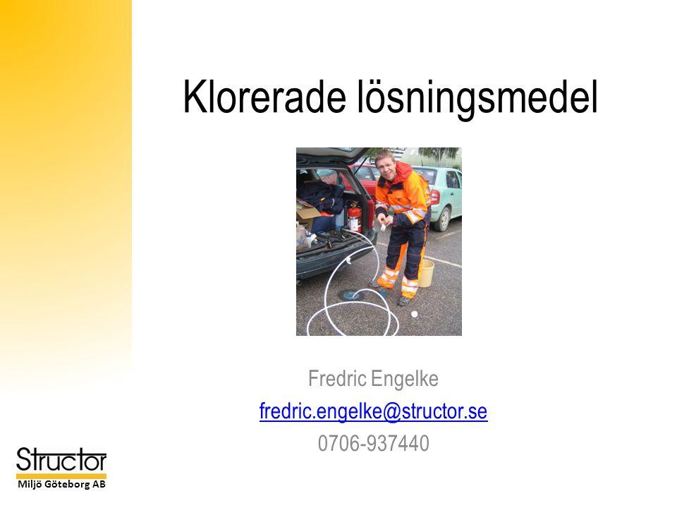 Miljö Göteborg AB Klorerade lösningsmedel Fredric Engelke fredric.engelke@structor.se 0706-937440