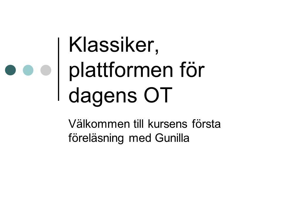 Klassiker, plattformen för dagens OT Välkommen till kursens första föreläsning med Gunilla