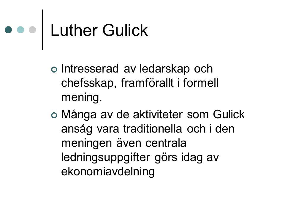 Luther Gulick Intresserad av ledarskap och chefsskap, framförallt i formell mening. Många av de aktiviteter som Gulick ansåg vara traditionella och i
