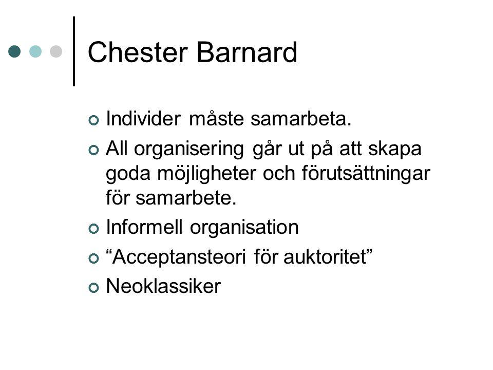 Chester Barnard Individer måste samarbeta. All organisering går ut på att skapa goda möjligheter och förutsättningar för samarbete. Informell organisa