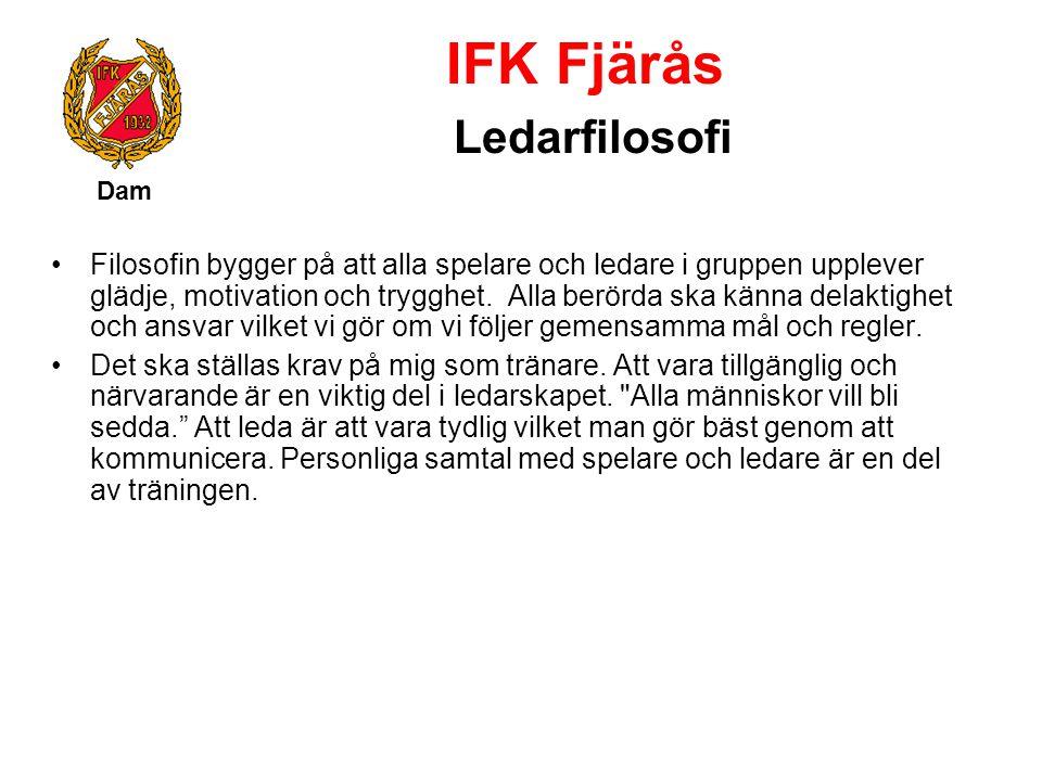 IFK Fjärås Ledarfilosofi Dam Filosofin bygger på att alla spelare och ledare i gruppen upplever glädje, motivation och trygghet. Alla berörda ska känn