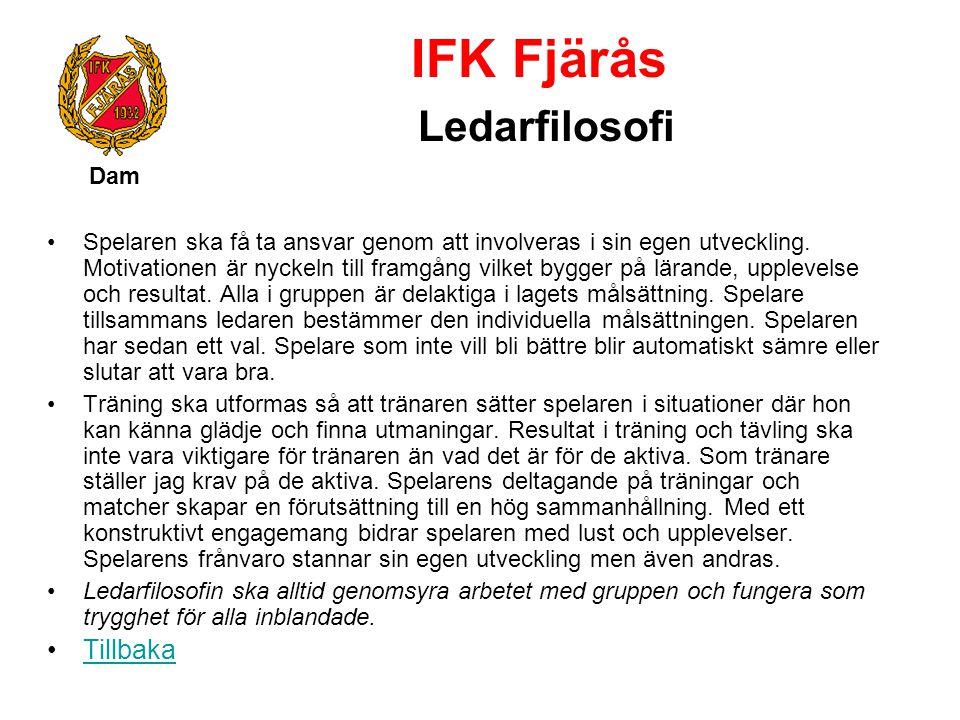 IFK Fjärås Ledarfilosofi Dam Spelaren ska få ta ansvar genom att involveras i sin egen utveckling. Motivationen är nyckeln till framgång vilket bygger