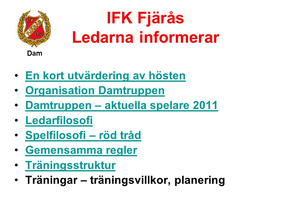 IFK Fjärås Ledarna informerar Dam En kort utvärdering av hösten Organisation Damtruppen Damtruppen – aktuella spelare 2011 Ledarfilosofi Spelfilosofi
