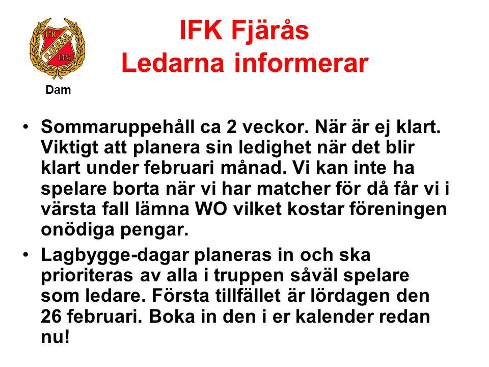 IFK Fjärås Ledarna informerar Dam Sommaruppehåll ca 2 veckor. När är ej klart. Viktigt att planera sin ledighet när det blir klart under februari måna