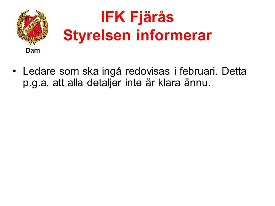 IFK Fjärås Styrelsen informerar Dam Ledare som ska ingå redovisas i februari. Detta p.g.a. att alla detaljer inte är klara ännu.