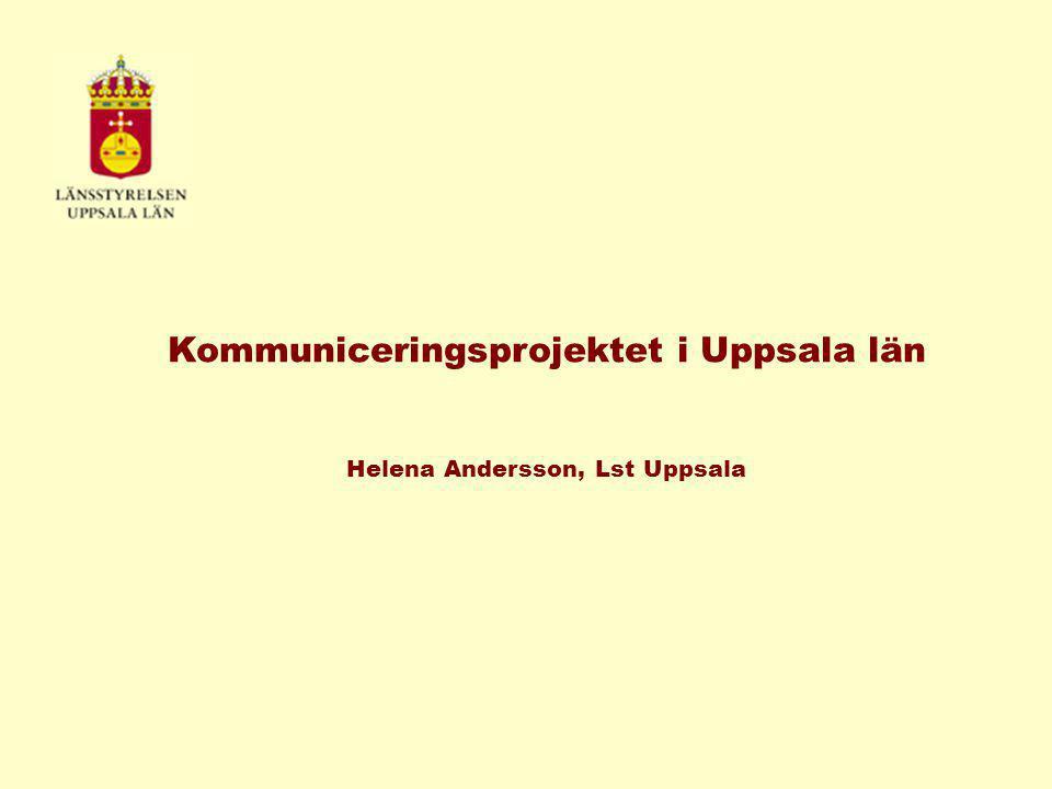 Kommuniceringsprojektet i Uppsala län Helena Andersson, Lst Uppsala