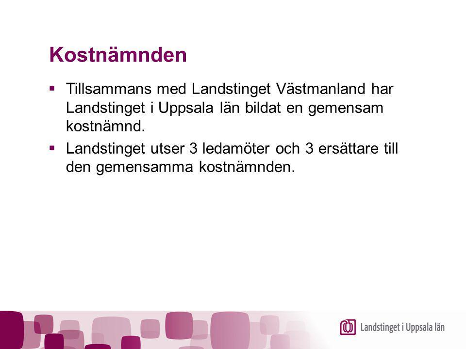 Kostnämnden  Tillsammans med Landstinget Västmanland har Landstinget i Uppsala län bildat en gemensam kostnämnd.  Landstinget utser 3 ledamöter och