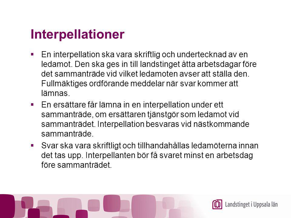 Interpellationer  En interpellation ska vara skriftlig och undertecknad av en ledamot. Den ska ges in till landstinget åtta arbetsdagar före det samm
