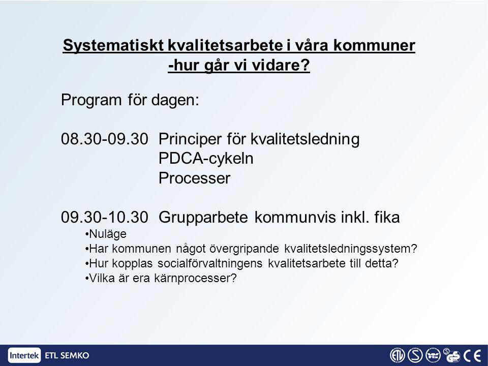Program för dagen: 08.30-09.30Principer för kvalitetsledning PDCA-cykeln Processer 09.30-10.30Grupparbete kommunvis inkl. fika Nuläge Har kommunen någ