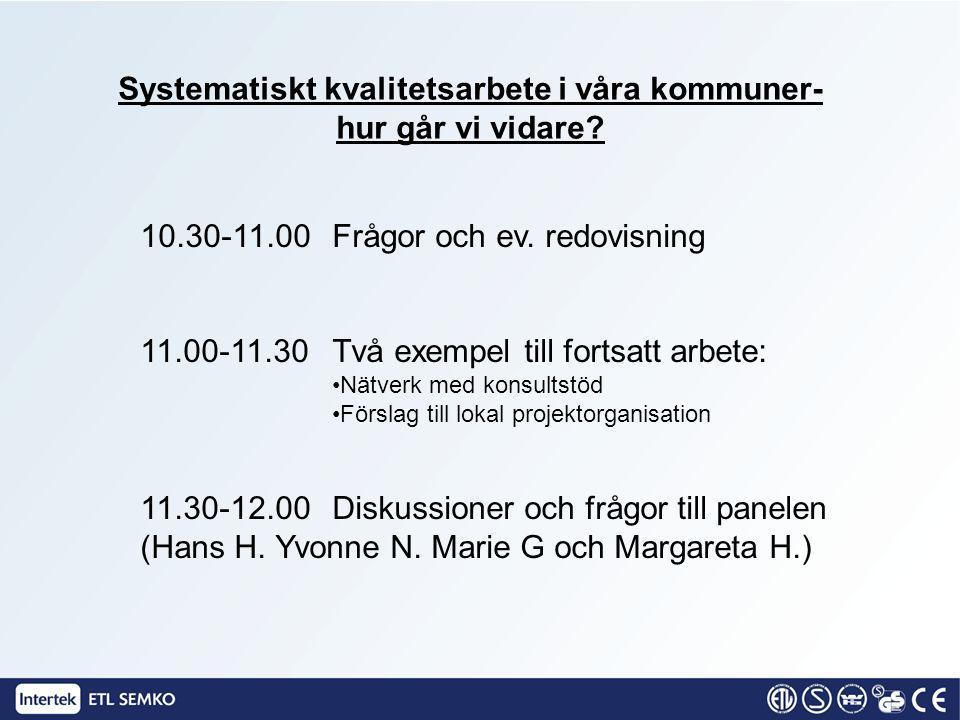 Systematiskt kvalitetsarbete i våra kommuner- hur går vi vidare? 10.30-11.00Frågor och ev. redovisning 11.00-11.30Två exempel till fortsatt arbete: Nä
