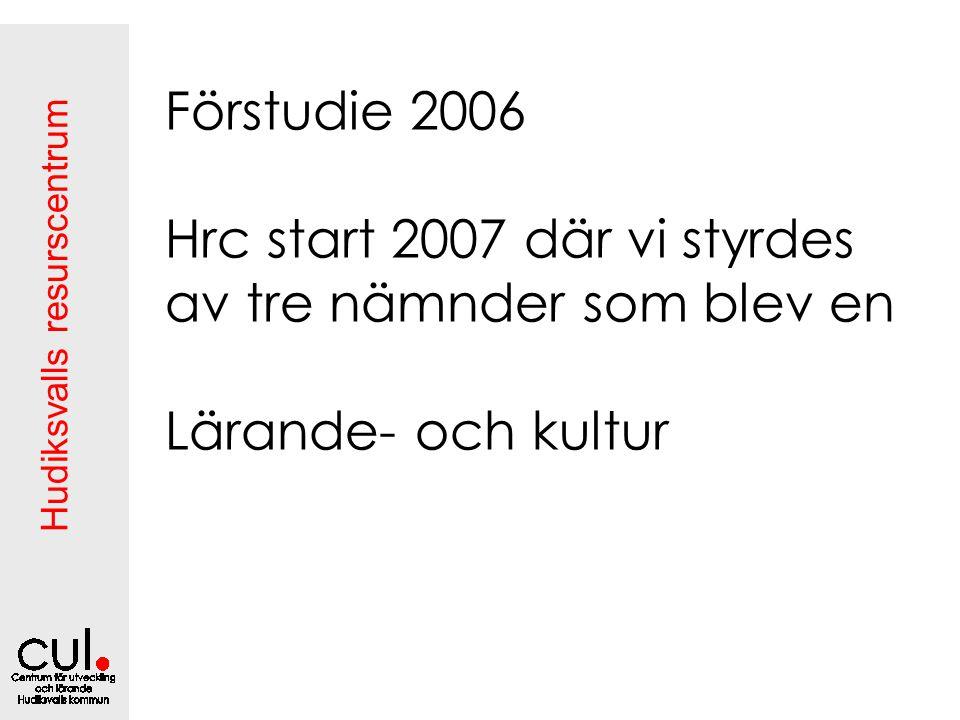 Förstudie 2006 Hrc start 2007 där vi styrdes av tre nämnder som blev en Lärande- och kultur