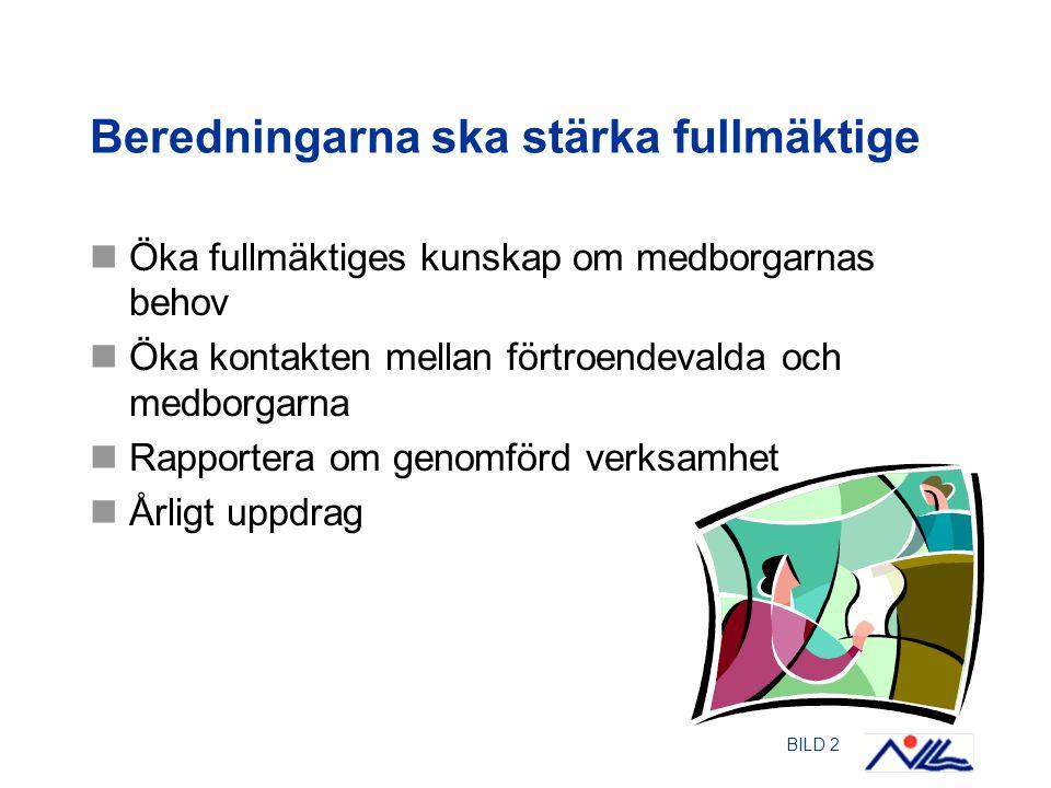 BILD 2 Beredningarna ska stärka fullmäktige Öka fullmäktiges kunskap om medborgarnas behov Öka kontakten mellan förtroendevalda och medborgarna Rapportera om genomförd verksamhet Årligt uppdrag