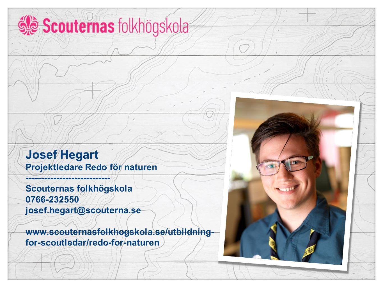 Josef Hegart Projektledare Redo för naturen ---------------------------- Scouternas folkhögskola 0766-232550 josef.hegart@scouterna.se www.scouternasfolkhogskola.se/utbildning- for-scoutledar/redo-for-naturen