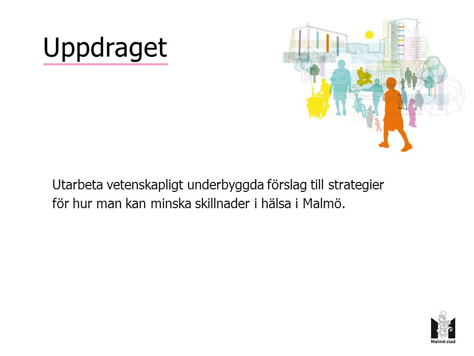 Uppdraget Utarbeta vetenskapligt underbyggda förslag till strategier för hur man kan minska skillnader i hälsa i Malmö.