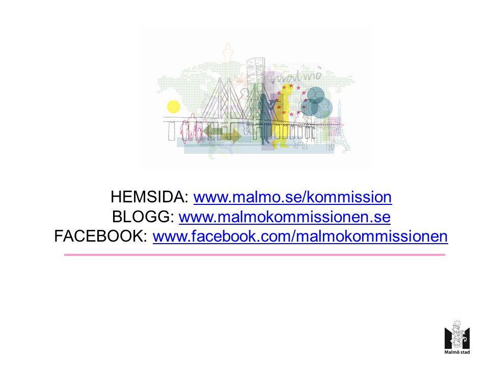 HEMSIDA: www.malmo.se/kommissionwww.malmo.se/kommission BLOGG: www.malmokommissionen.sewww.malmokommissionen.se FACEBOOK: www.facebook.com/malmokommissionenwww.facebook.com/malmokommissionen