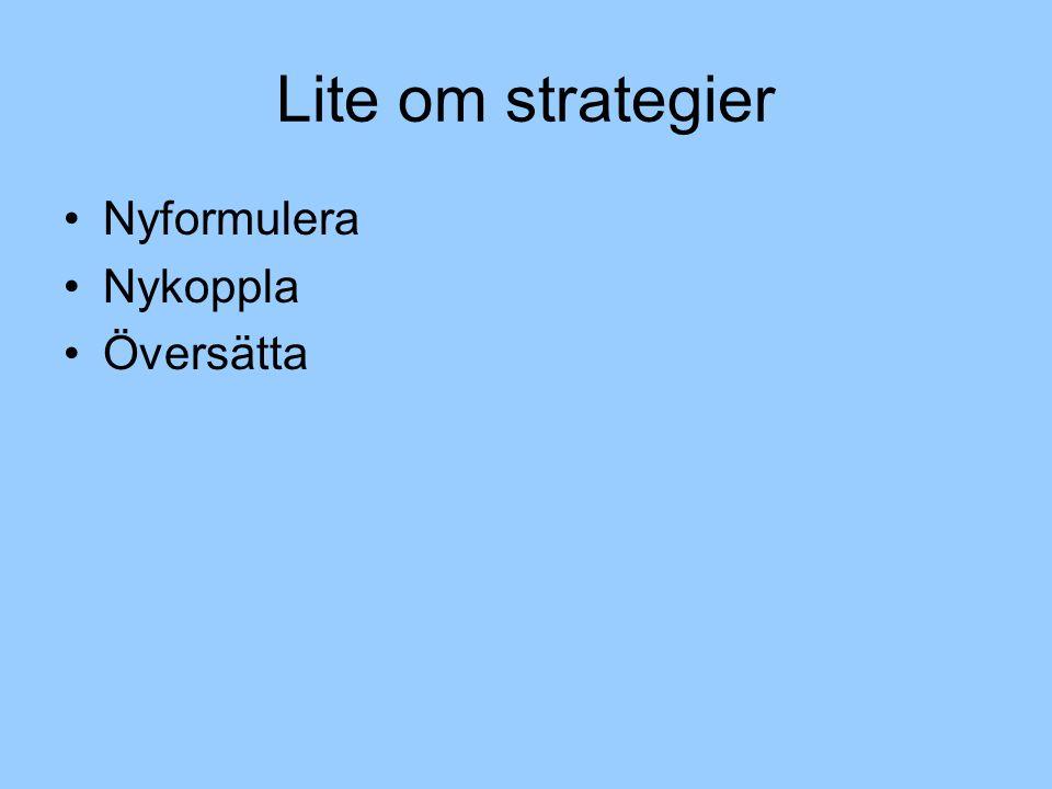 Lite om strategier Nyformulera Nykoppla Översätta
