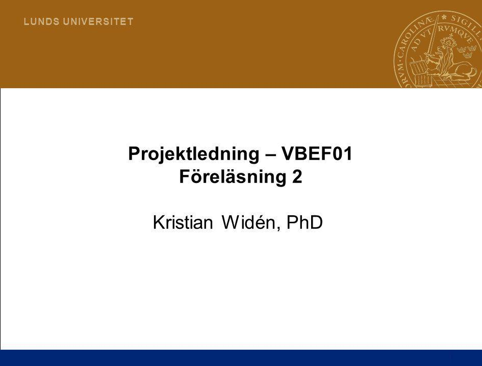 1 L U N D S U N I V E R S I T E T Projektledning – VBEF01 Föreläsning 2 Kristian Widén, PhD