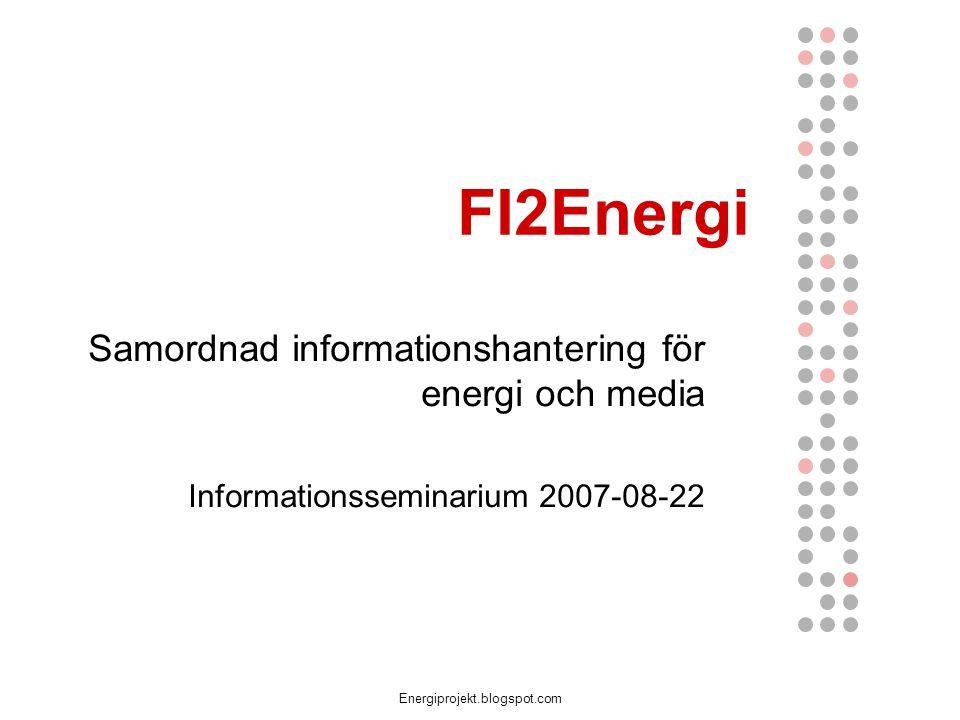Energiprojekt.blogspot.com FI2Energi Samordnad informationshantering för energi och media Informationsseminarium 2007-08-22