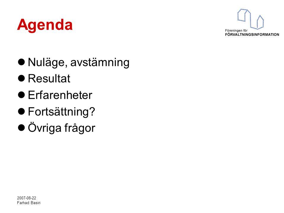 2007-08-22 Farhad Basiri Agenda Nuläge, avstämning Resultat Erfarenheter Fortsättning.