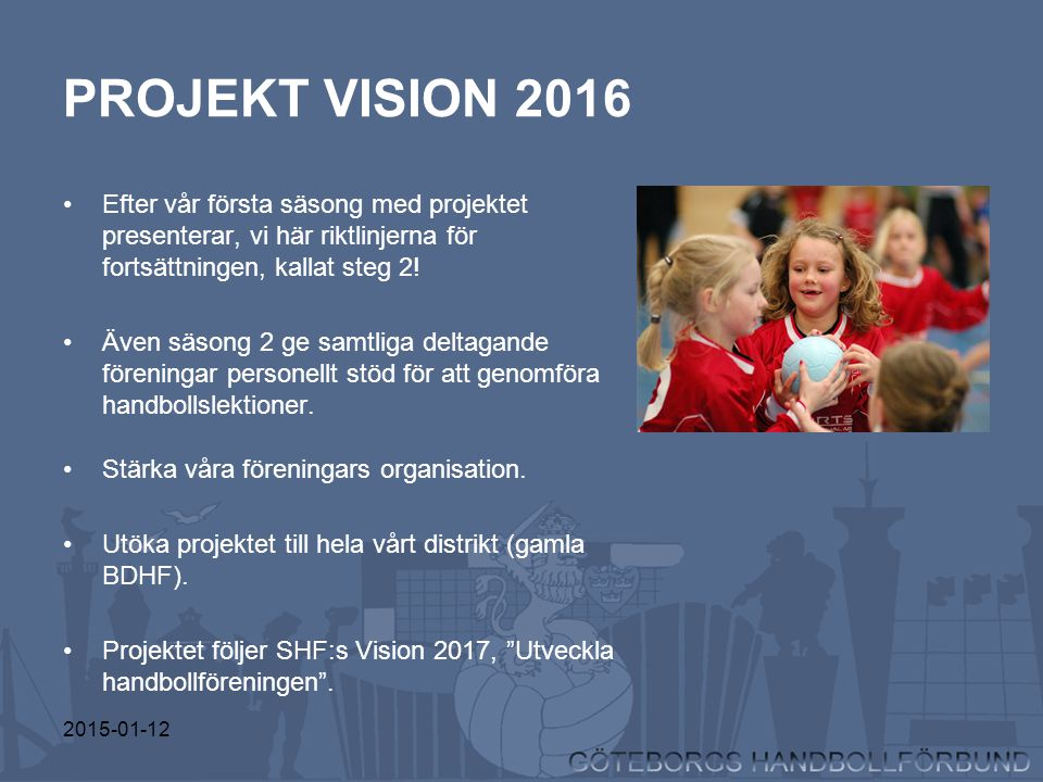 2015-01-12 PROJEKT VISION 2016 Efter vår första säsong med projektet presenterar, vi här riktlinjerna för fortsättningen, kallat steg 2.