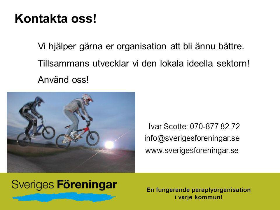 Kontakta oss! Vi hjälper gärna er organisation att bli ännu bättre. Använd oss! info@sverigesforeningar.se Ivar Scotte: 070-877 82 72 www.sverigesfore