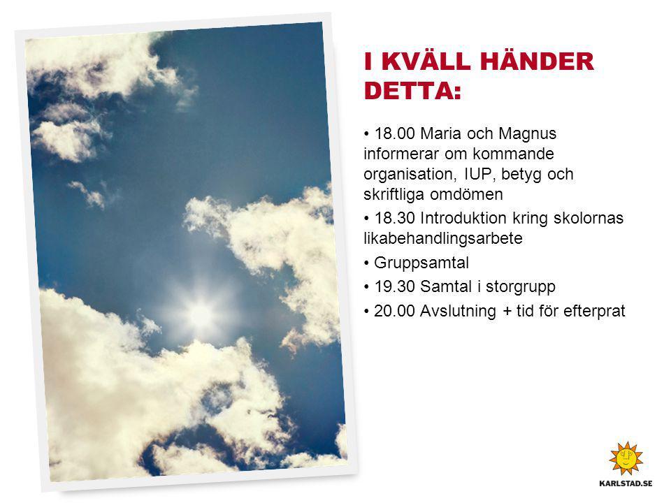 I KVÄLL HÄNDER DETTA: 18.00 Maria och Magnus informerar om kommande organisation, IUP, betyg och skriftliga omdömen 18.30 Introduktion kring skolornas