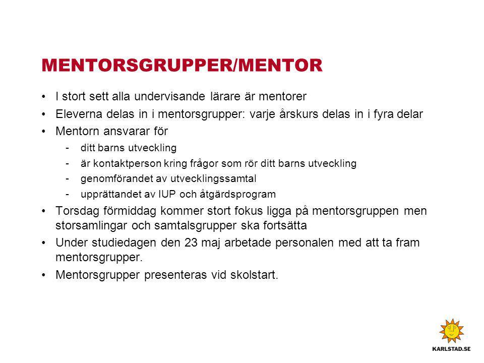 MENTORSGRUPPER/MENTOR I stort sett alla undervisande lärare är mentorer Eleverna delas in i mentorsgrupper: varje årskurs delas in i fyra delar Mentor
