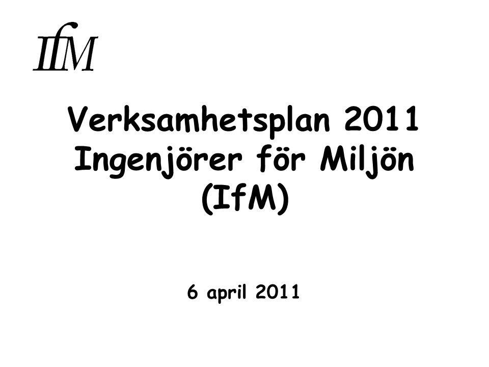 Verksamhetsplan 2011 Ingenjörer för Miljön (IfM) 6 april 2011