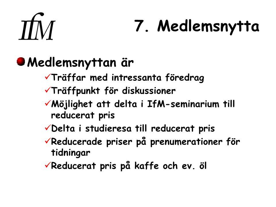 7. Medlemsnytta Medlemsnyttan är Träffar med intressanta föredrag Träffpunkt för diskussioner Möjlighet att delta i IfM-seminarium till reducerat pris