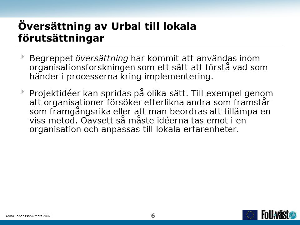 Anna Johansson 6 mars 2007 7 Översättning av Urbal till lokala förutsättningar  Lösryckning: Urbal development-projekt härstammade från programmet Interreg IIIB Nordsjön som avsåg implementering av europeiska riktlinjer för regional utveckling i Nordsjöregionen.