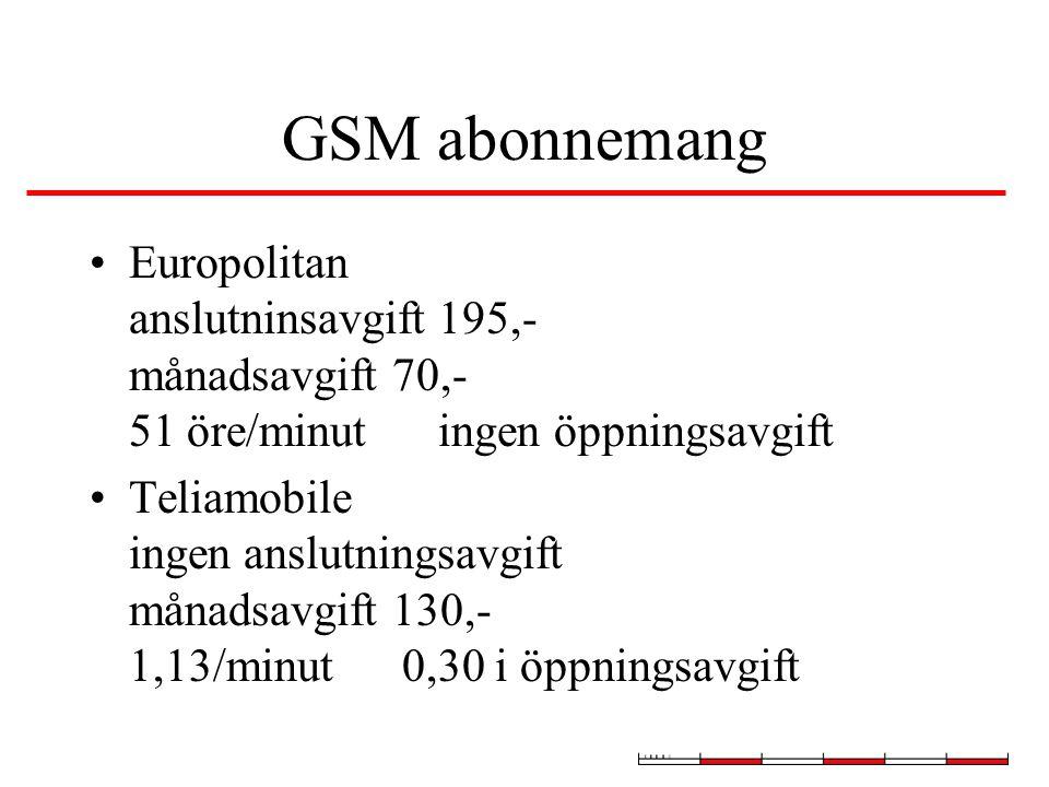 GSM abonnemang Europolitan anslutninsavgift 195,- månadsavgift 70,- 51 öre/minut ingen öppningsavgift Teliamobile ingen anslutningsavgift månadsavgift 130,- 1,13/minut 0,30 i öppningsavgift