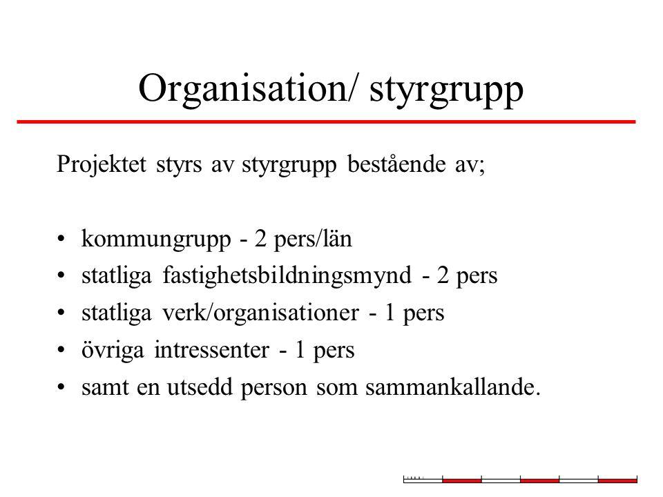 Organisation/ styrgrupp Projektet styrs av styrgrupp bestående av; kommungrupp - 2 pers/län statliga fastighetsbildningsmynd - 2 pers statliga verk/or
