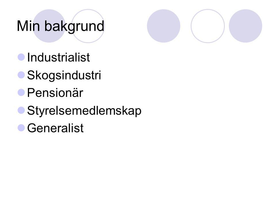 Min bakgrund Industrialist Skogsindustri Pensionär Styrelsemedlemskap Generalist