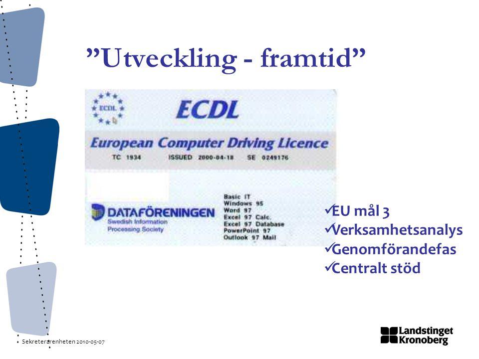Sekreterarenheten 2010-05-07 Utveckling - framtid EU mål 3 Verksamhetsanalys Genomförandefas Centralt stöd